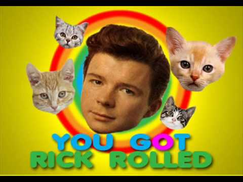 rickrolling You just got rick rolled